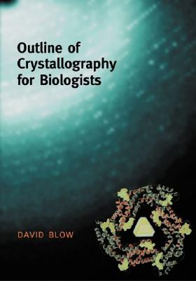 Outline of Crystallography for Bioloists By Blow, David Merwyn