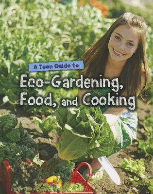 A Teen Guide to Eco-Gardening, Food, and Cooking By Green, Jen